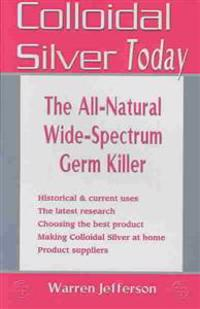Colloidal Silver Today: The All-Natural, Wide-Spectrum Germ Killer