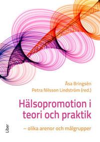Hälsopromotion i teori och praktik : olika arenor och målgrupper