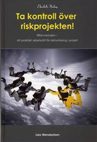 Ta kontrollkontroll över riskprojekten!  : PRM-metoden ett praktiskt arbetssät