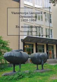Västertorps läroverk & gymnasium 1958-1984 : en minnesskrift