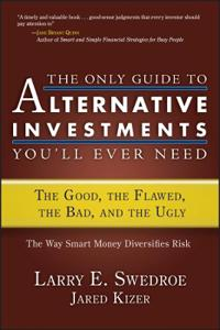 The Only Guide to Alternative Investments You'll Ever Need: The Good, the F