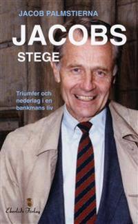 Jacobs Stege : triumfer och nederlag i en bankmans liv