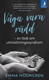Våga vara rädd : en bok om utmattningssyndrom.
