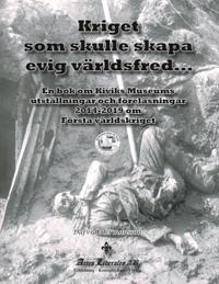 Kriget som skulle skapa evig världsfred : en bok om Kiviks Museums utställningar och föreläsningar 2014 - 2019 om första världskriget - Dafvid Hermansson pdf epub