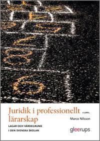 Juridik i professionellt lärarskap, 4 uppl : Lagar och värdegrund i den svenska skolan