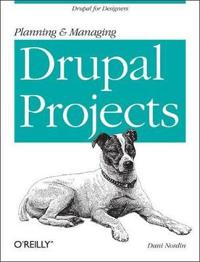 Planning and Managing Drupal Projects: Drupal for Designers