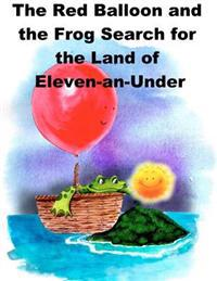 The Red Balloon and the Frog Search for the Land of Eleven-An-Under