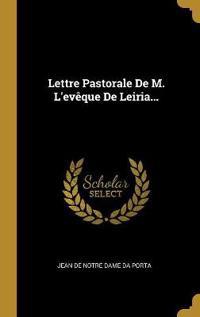 Lettre Pastorale De M. L'evêque De Leiria...