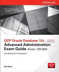 Ocp Oracle Database 12c Advanced Administration Exam Guide, Exam 1z0-063