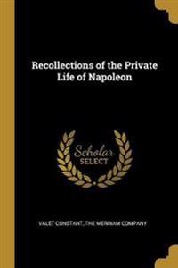 Recollections of the Private Life of Napoleon