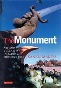 The Monument: Art and Vulgarity in Saddam Hussein's Iraq