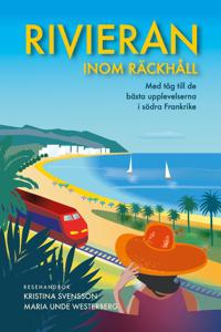 Rivieran inom räckhåll: Med tåg till de bästa upplevelserna i södra Frankrike