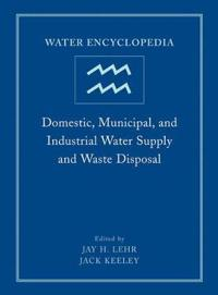 Water Encyclopedia, Domestic, Municipal, and Industrial Water Supply and Waste Disposal