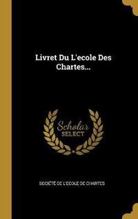 Livret Du L'ecole Des Chartes...