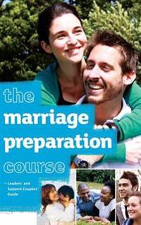 The Marriage Preparation Course Leaders' & Support Couples' Guide