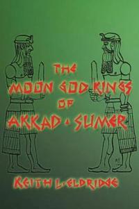 The Moon God Kings of Akkad and Sumer