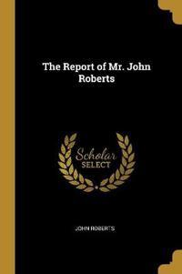 The Report of Mr. John Roberts