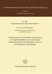 Untersuchungen Der Thermischen Isolierwirkung Von Kugelkontaktflächen Bei Verschiedenen Temperaturniveaus Unter Atmosphäre, Vakuum Und Schutzgas an Baueinheiten