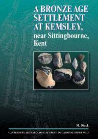 A Bronze Age Settlement at Kemsley, near Sittingbourne, Kent