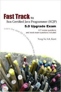 Fast Track to Sun Certified Java Programmer Scjp 5.0 Upgrade Exam