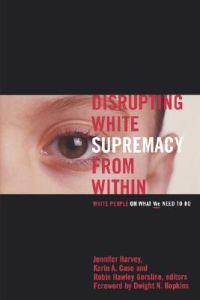 Disrupting White Supremacy from Within