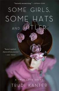 Some Girls, Some Hats and Hitler: A True Love Story