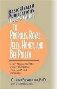 User'S Guide to Propolis, Royal Jelly, Honey and Bee Pollen