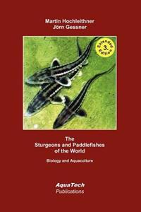 The Sturgeons and Paddlefishes of the World: Biology and Aquaculture