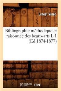 Bibliographie M�thodique Et Raisonn�e Des Beaux-Arts L 1 (�d.1874-1877)