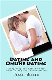 Dating and Online Dating: Everything You Need to Know about Dating and Online Dating