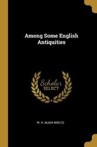 Among Some English Antiquities