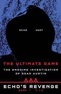 Echo's Revenge: The Ultimate Game: Book 1 the Ongoing Investigation of Sean Austin