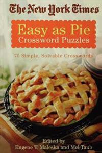 The New York Times Easy as Pie Crossword Puzzles: 75 Simple, Solvable Crosswords