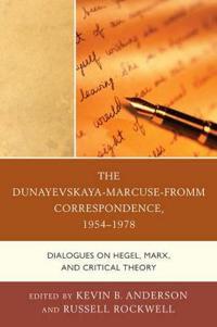 The Dunayevskaya-Marcus-Fromm Correspondence, 1954-1978