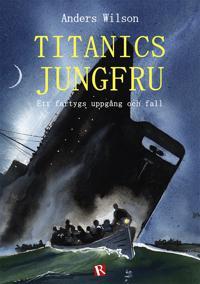 Titanics jungfru : ett fartygs uppgång och fall