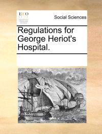 Regulations for George Heriot's Hospital.