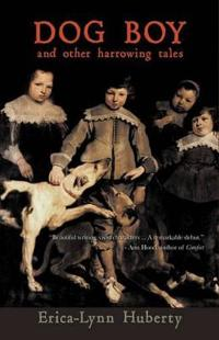 Dog Boy and Other Harrowing Tales