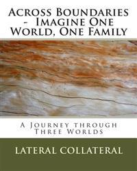 Across Boundaries - Imagine One World, One Family: A Journey Through Three Worlds