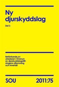 Ny djurskyddslag Del 3 (SOU 2011:75) : Del 3
