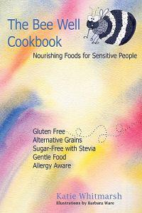 The Bee Well Cookbook: Nourishing Foods for Sensitive People