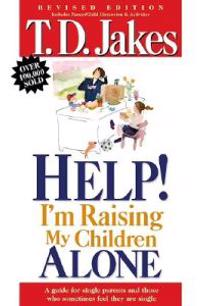 Help, I'm Raising My Childern Alone: A Guide for Single Parents and Those Who Sometimes Feel They Are Single