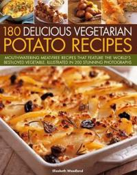 180 Delicious Vegetarian Potato Recipes: Delicious Meat-Free Recipes Featuring the World's Best-Loved Vegetable, Illustrated in 200 Stunning Photograp