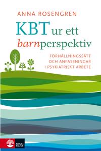 KBT ur ett barnperspektiv : förhållningsätt och anpassningar i psykiatriskt arbete - Anna Rosengren | Laserbodysculptingpittsburgh.com