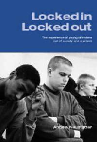 Locked in - locked out - the experience of young offenders out of society a