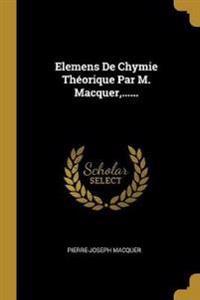 Elemens De Chymie Théorique Par M. Macquer, ......