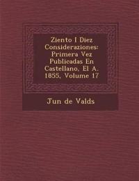 Ziento I Diez Consideraziones: Primera Vez Publicadas En Castellano, El A. 1855, Volume 17
