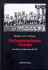 Parlamentarismen i Sverige : Utveckling och Utformning till 1945