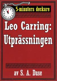 5-minuters deckare. Leo Carring: Utprässningen. Återutgivning av text från 1913