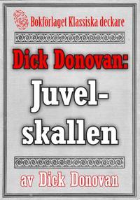 Dick Donovan: Juvelskallen. Återutgivning av text från 1914