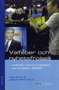 Valfeber och nyhetsfrossa : - politisk kommunikation i valrörelsen 2002
